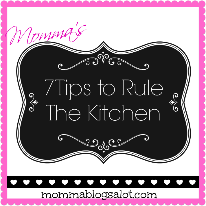 7 tips to rule the kitchen @ mommablogsalot.com