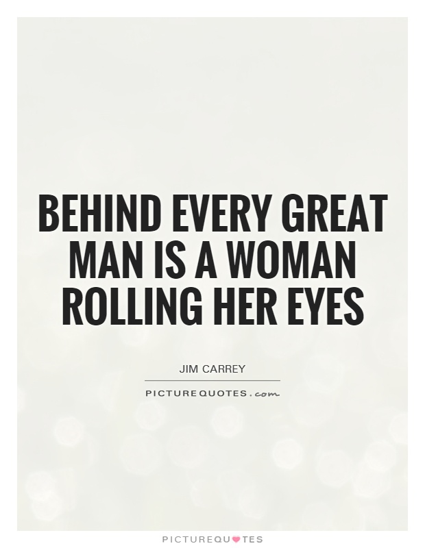 behind-every-great-man-is-a-woman-rolling-her-eyes-quote-1