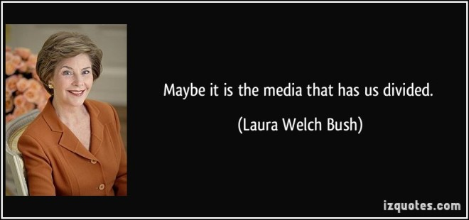 quote-maybe-it-is-the-media-that-has-us-divided-laura-welch-bush-28615