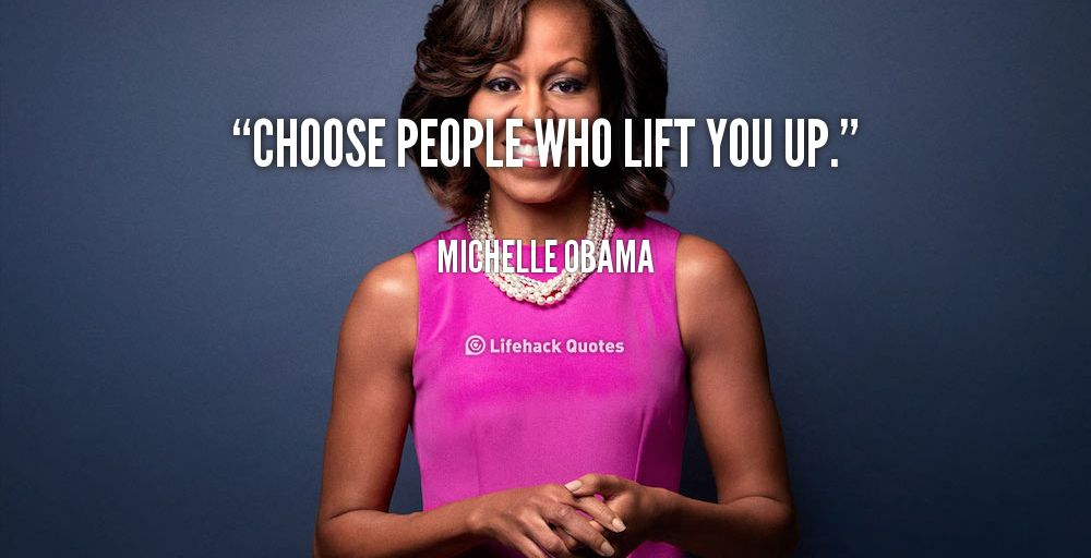 quote-michelle-obama-choose-people-who-lift-you-up-144696_1