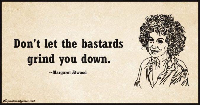 InspirationalQuotes.Club-bastards-grind-Margaret-Atwood-830x437