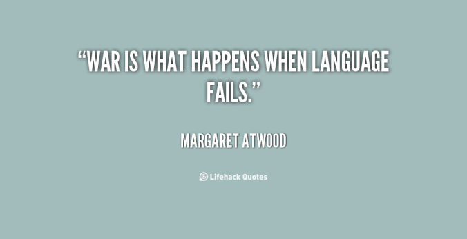 quote-Margaret-Atwood-war-is-what-happens-when-language-fails-115217